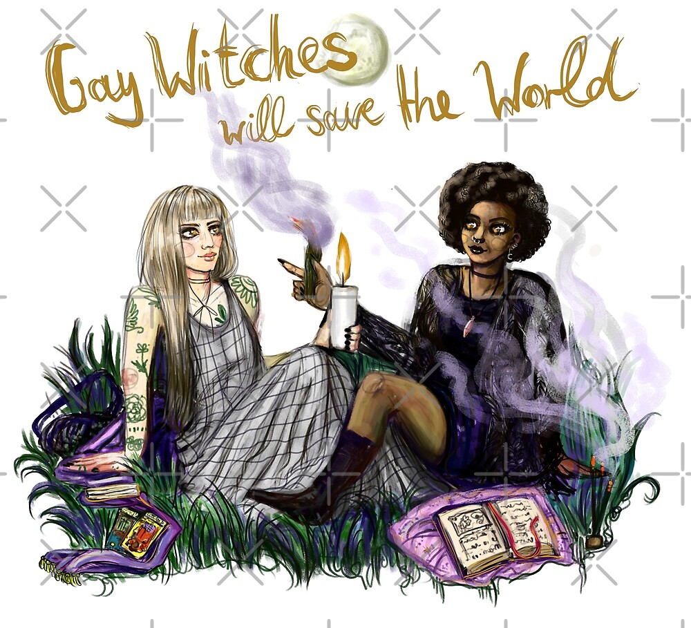 Gay Witches will save the World by Lyle O'Mara