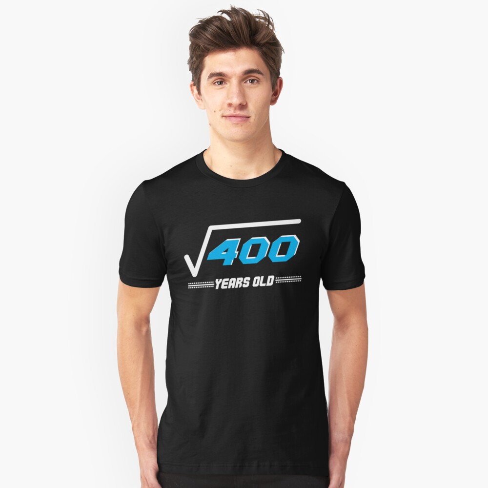 Square root of 400 years old Unisex T-Shirt Front