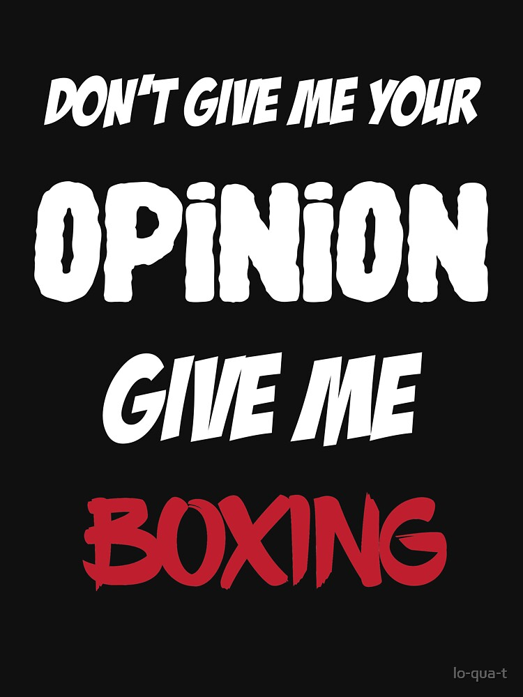Funny Don't Give Me Your Opinion Give Me Boxing by lo-qua-t