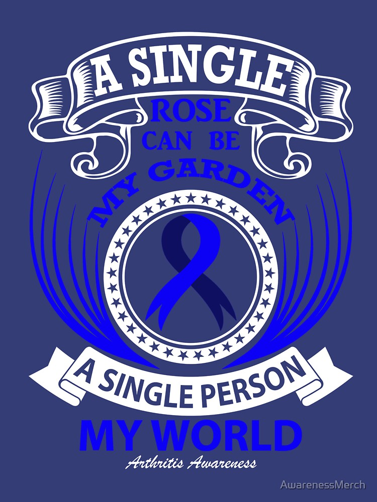 A Single Rose can be my garden, a single person my World. Arthritis Awareness Quote  by AwarenessMerch