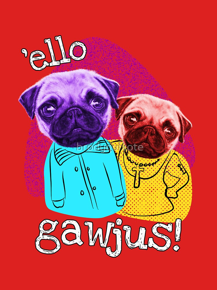 Funny Pug Brothers Hello Gorgeous by brodyquixote