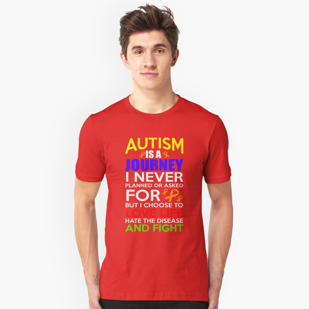 Autism is a Journey I Never Planned or Asked for but i choose to love life hate the disease and fight. Autism Awareness Quote  Unisex T-Shirt Front