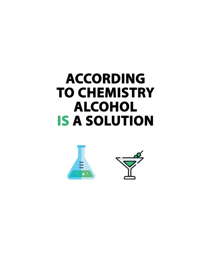 According to chemistry alcohol is a solution by Evelyus