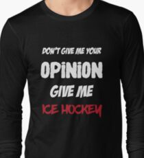 Funny Don't Give Me Your Opinion Give Me Ice Hockey Long Sleeve T-Shirt