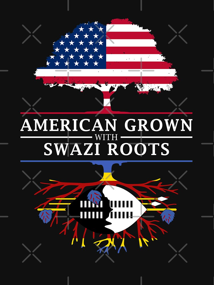 American Grown with Swazi Roots   Swaziland Design by ockshirts