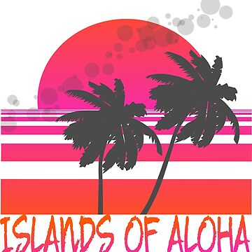 Islands of Aloha by rudale