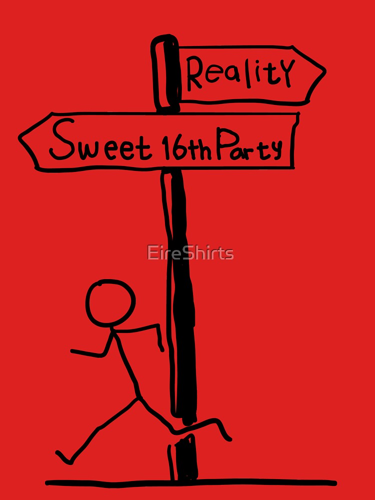 "Funny ""Sweet 16th Party vs Reality"" Signpost Themed Design by EireShirts"