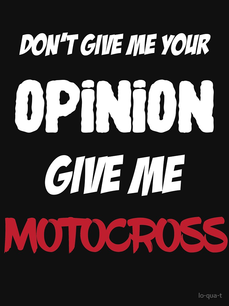 Funny Don't Give Me Your Opinion Give Me Motocross by lo-qua-t