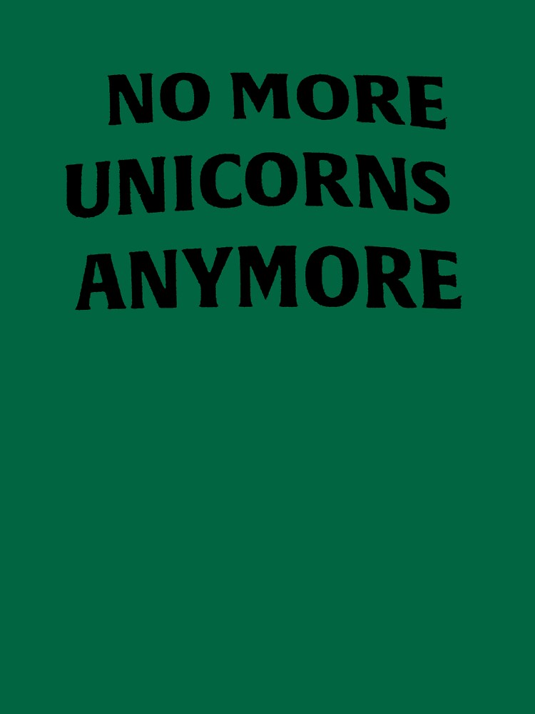 NO MORE UNICORNS ANYMORE by AxelDawg