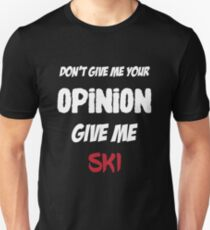 Funny Don't Give Me Your Opinion Give Me Ski Unisex T-Shirt