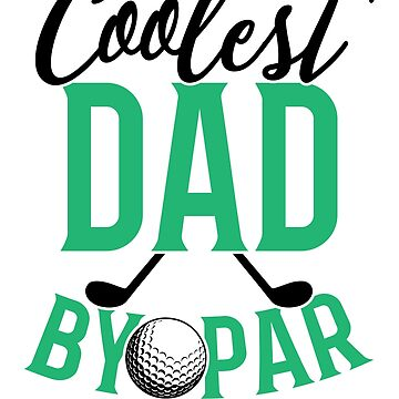 Father's Day Gift Shirt for Coolest Dad by Par Golfing Tee by hangene92