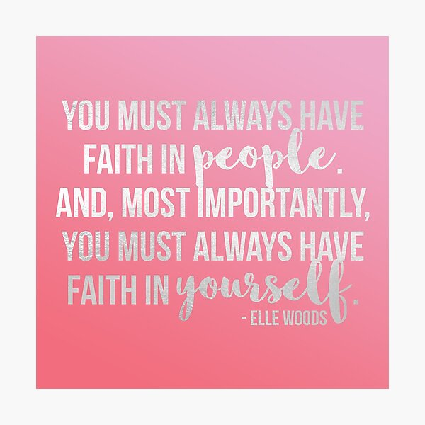 """Elle Woods: """"Faith in yourself"""" Photographic Print"""