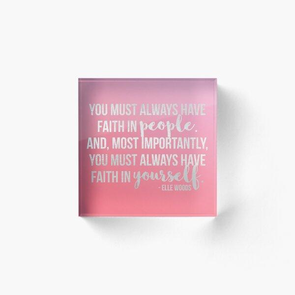 """Elle Woods: """"Faith in yourself"""" Acrylic Block"""