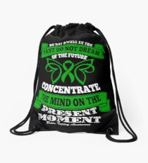 Do Not dwell in the past do not dream of the future, concentrate the mind on the present moment. Brain Injury Awareness Quote  Drawstring Bag