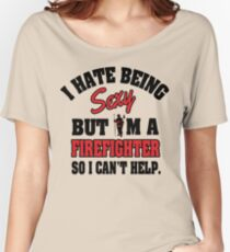 I hat being sexy but I'm a firefighter so I can't help Women's Relaxed Fit T-Shirt