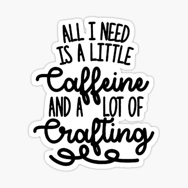 Caffeine and Crafting   Sticker