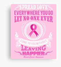 Spread Love Everywhere you go, Let no one ever come to you without leaving happier. Breast Cancer Awareness Quote Canvas Print