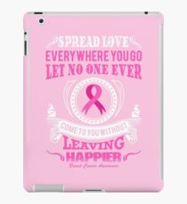 Spread Love Everywhere you go, Let no one ever come to you without leaving happier. Breast Cancer Awareness Quote iPad Case/Skin