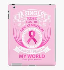 A single rose can be my garden, A Single Person my World. Breast Cancer Awareness Quote iPad Case/Skin