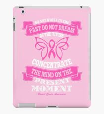 Do Not dwell in the past do not dream of the future, concentrate the mind on the present moment. Breast Cancer Awareness Quote iPad Case/Skin