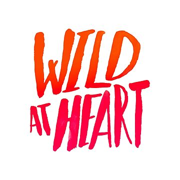 Wild At Heart - Typography Flame Ombre by adventurlings
