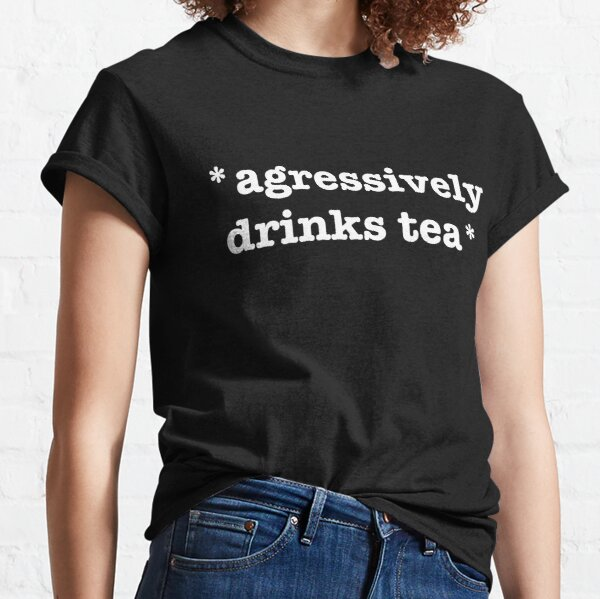 *Aggressively Drinks Tea* (White Text) Classic T-Shirt