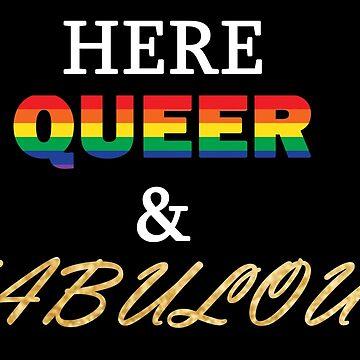 Here Queer & Fabulous by elliemar