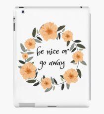 Be nice or go away- Flower Crown (Black) iPad Case/Skin
