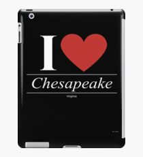 I Love  Chesapeake - Gift for Proud Virginian From  Chesapeake Virginia VA  iPad Case/Skin
