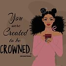 Created To Be Crowned by MyJunkyTrunk