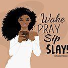 Wake, Pray, Sip, Slay by MyJunkyTrunk