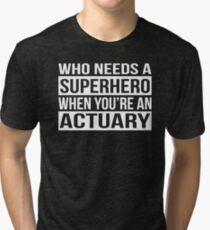 Who Needs a Superhero When You're An Actuary Tri-blend T-Shirt