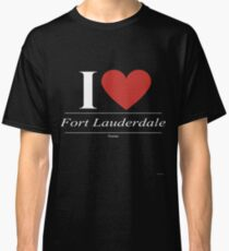 I Love  Fort Lauderdale - Gift for Proud Floridian From  Fort Lauderdale Florida FL  Classic T-Shirt