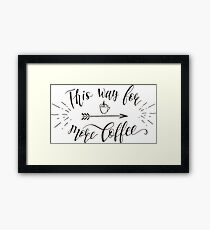 This Way For More Coffee Framed Print