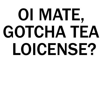Oi Mate, Gotcha Tea Loicense? - A cup every Londoner needs by captainmemelord