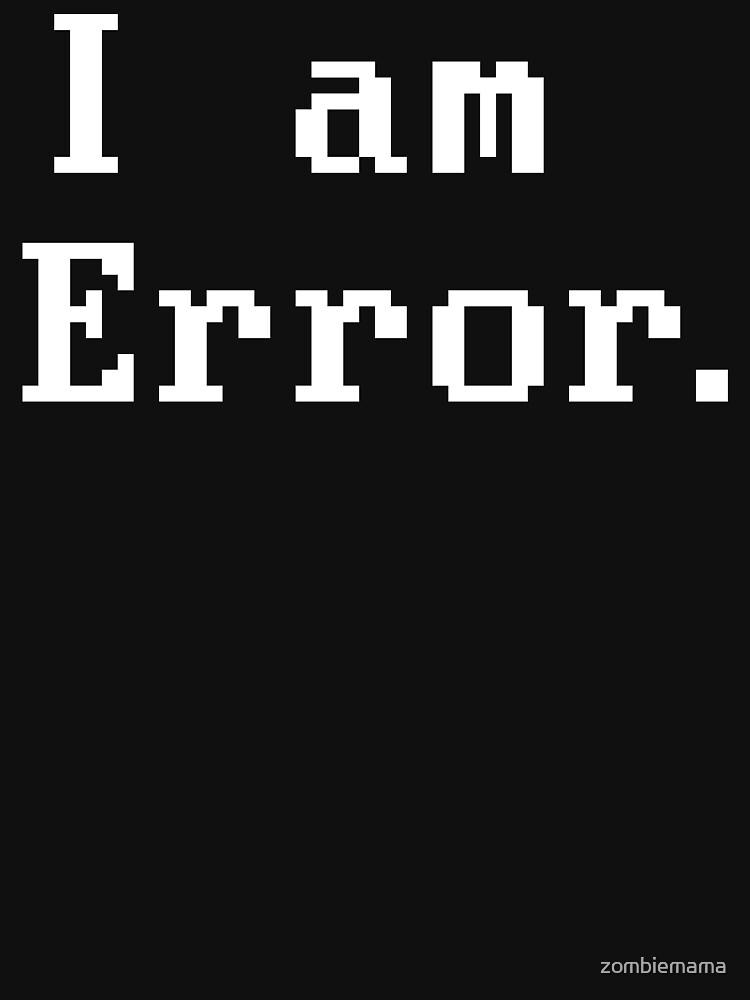 I am Error by zombiemama