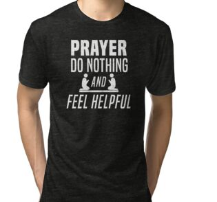 b79c46c2 Prayer Do Nothing and Feel Helpful Funny Atheism T-Shirt
