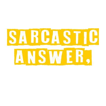 If You Don't Want A Sarcastic Answer Don't Ask Me T-shirt by RioShirt