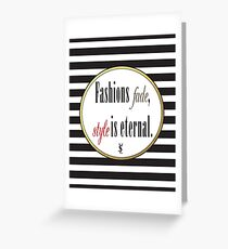 Fashions Fade, Style is Eternal Greeting Card