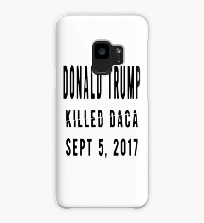 Trump Killed DACA Case/Skin for Samsung Galaxy