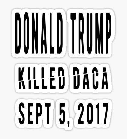 Trump Killed DACA Sticker