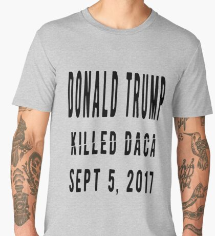 Trump Killed DACA Men's Premium T-Shirt