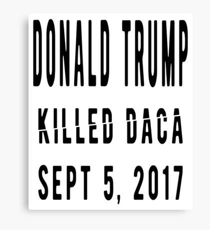 Trump Killed DACA Canvas Print