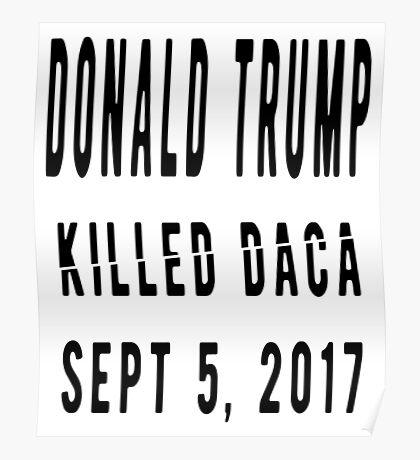 Trump Killed DACA Poster