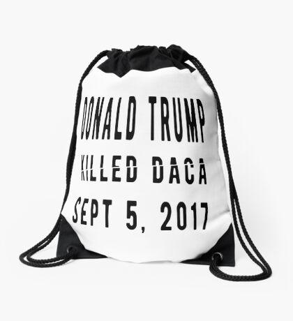Trump Killed DACA Drawstring Bag