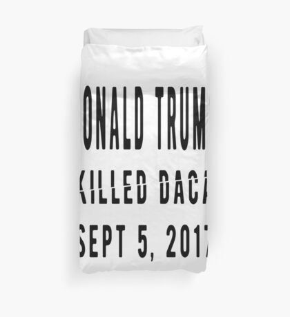 Trump Killed DACA Duvet Cover