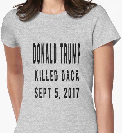 Trump Killed DACA T-Shirt