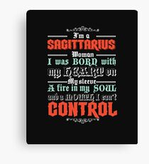 I'm A Sagittarius Woman I Was Born With My Heart On My Sleeve A Fire In My Soul And A Mouth I Can't Control Canvas Print