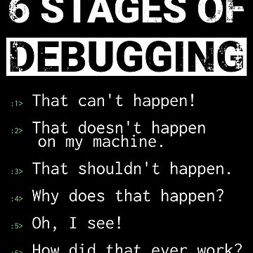 6 Stages of Debugging by ashwing