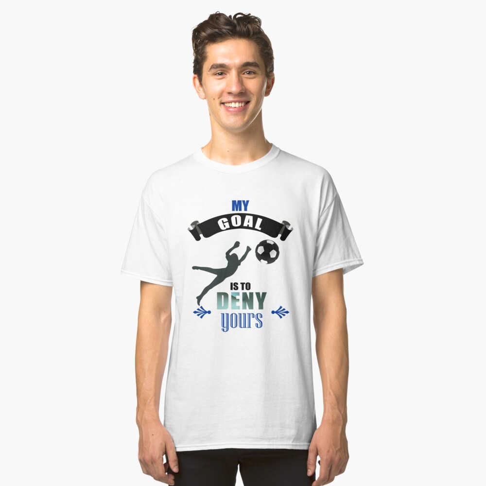 3851cba3 Available t-shirt styles. My Goal Is To Deny Yours Soccer Goalkeeper Classic  ...